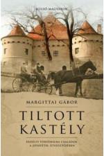 Margittai Gábor: Tiltott kastély - Erdélyi történelmi családok a jóvátétel útvesztőjében