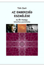 Tóth Zsolt: Az emberiség eszmélése - Az ÉN fizikája : holisztikus pszichofizika