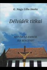 G. Nagy Lilla Imola: Délvidék titkai. Mit ér az ember, ha magyar?