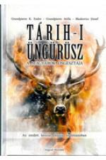 Tárih-i Üngürüsz.A magyarok ősgesztája