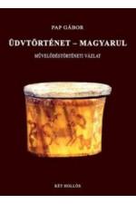 Pap Gábor: Üdvtörténet - Magyarul - Művelődéstörténeti vázlat