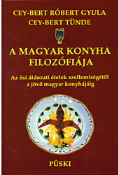 Cey-Bert Róbert Gyula - Cey-Bert Tünde: A magyar konyha filozófiája