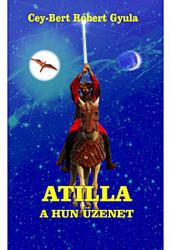 Atilla, a Hun üzenet