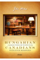 Miska János: Hungarian Canadians a Selection of Writings with Fond Memories